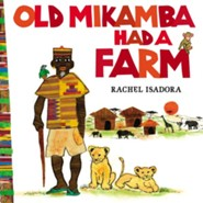 Old Mikamba Had a Farm  -     By: Rachel Isadora     Illustrated By: Rachel Isadora