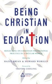 Being Christian in Education: Faith perspectives on practice and policy  -     Edited By: Hazel Bryan, Howard Worsley