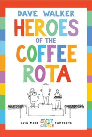 Heroes of the Coffee Rota: Even more Dave Walker Guide to the Church cartoons  -     By: Dave Walker