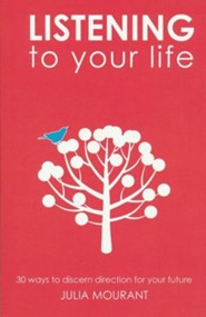 Listening to Your Life: Creatively Discerning Your Calling  -     By: Julia Mourant