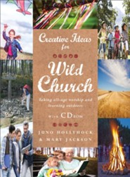 Creative Ideas for Wild Church: Taking All-Age Worship and Learning Outdoors  -     By: Juno Hollyhock, Mary Jackson