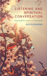 Listening and Spiritual Conversation: Singing God-songs in a noisy world  -     By: Sue Pickering