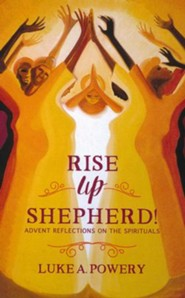 Rise Up, Shepherd!: Advent Reflections on the Spirituals
