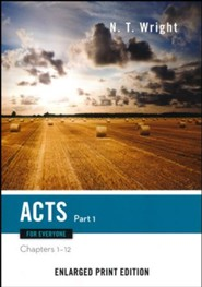 Acts for Everyone: Part 1 (Chapters 1-12) - Enlarged Print Edition