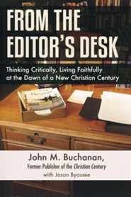 From the Editor's Desk: Thinking Critically, Living Faithfully at the Dawn of a New Christian Century  -     By: John M. Buchanan, Jason Byassee
