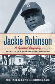 Jackie Robinson: A Spiritual Biography--The Faith of a Boundary-Breaking Hero  -     By: Michael G. Long, Chris Lamb