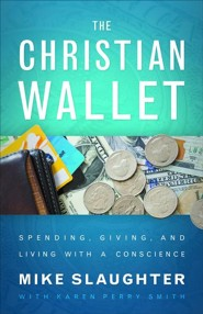The Christian Wallet: Spending, Giving, and Living with a Conscience  -     By: Mike Slaughter, Karen Perry Smith