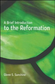 A Brief Introduction to the Reformation  -     By: Glenn S. Sunshine