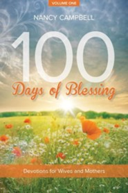 100 Days of Blessing, Volume One: Devotions for Wives and Mothers  -     By: Nancy Campbell