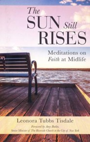 The Sun Still Rises: Meditations on Faith at Midlife  -     By: Leonora Tubbs Tisdale