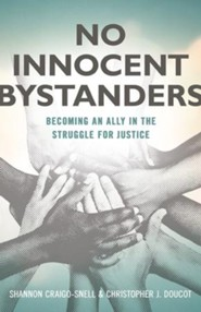 No Innocent Bystanders: Becoming an Ally in the Struggle for Justice  -     By: Shannon Craigo-Snell, Christopher Doucot