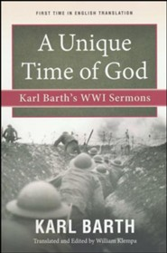 A Unique Time of God: Karl Barth's WWI Sermons  -     By: Karl Barth, William Klempa
