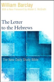 The Letter to the Hebrews: The New Daily Study Bible [NDSB]