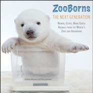 ZooBorns The Next Generation: Newer, Cuter, More Exotic Animals from the World's Zoos and Aquariums - eBook  -     By: Andrew Bleiman, Chris Eastland
