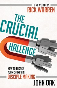 The Crucial Challenge: How to Engage Your Church in Disciple Making