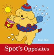 Spot's Opposites  -     By: Eric Hill