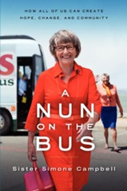A Nun on the Bus: A Spiritual Manifesto of Hope, Change, and Community  -     By: Simone Campbell