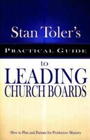 Stan Toler's Practical Guide to Leading Church Boards