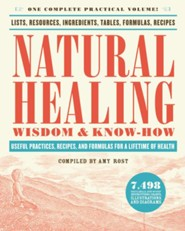 Natural Healing Wisdom & Know How: Useful Practices, Recipes, and Formulas for a Lifetime of Health  -     By: Amy Rost