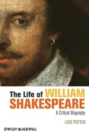 The Life of William Shakespeare: A Critical Biography  -     By: Lois Potter