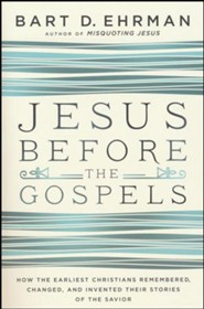 Jesus Before the Gospels  -     By: Bart D. Ehrman