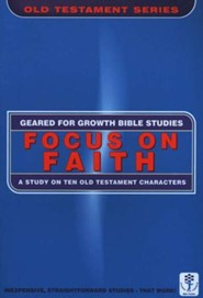 Focus on Faith: A Study on 10 O.T. Characters, A Geared for Growth Bible Study