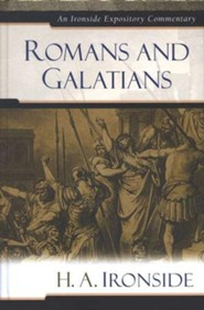 Romans and Galatians: An Ironside Expository Commentary