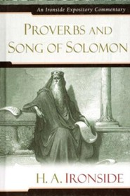 Proverbs and Song of Solomon: An Ironside Expository Commentary