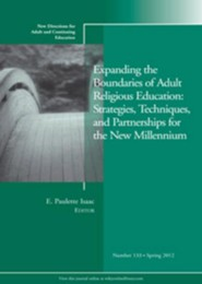 Expanding the Boundaries of Adult Religious Education: Strategies, Techniques, and Partnerships for the New Millennium ACE 133 Spring 2012  -