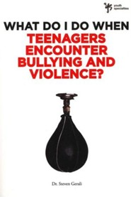 What Do I Do When: Teenagers Encounter Bullying and Violence?