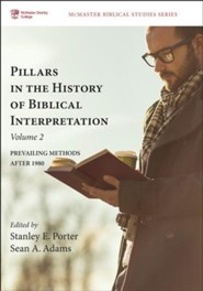 Pillars in the History of Biblical Interpretation, Volume 2: Prevailing Methods after 1980