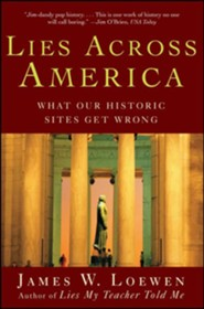 Lies My Country Told Me: What American Historic Sites Get Wrong  -     By: James Loewen