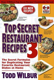 Top Secret Restaurant Recipes 3: The Secret Formulas for Duplicating Your Favorite Restaurant Dishes at Home  -     By: Todd Wilbur