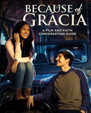 Because of Gr&#225cia: A Film and Faith Conversation Guide