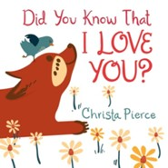 Did You Know That I Love You?  -     By: Christa Pierce     Illustrated By: Christa Pierce