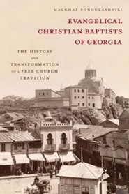 Evangelical Christian Baptists of Georgia: The History and Transformation of a Free Church Tradition