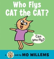 Who Flies, Cat the Cat?  -     By: Mo Willems     Illustrated By: Mo Willems