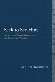 Seek to See Him: Ascent and Vision Mysticism in the Gospel of Thomas