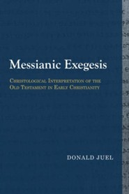 Messianic Exegesis: Christological Interpretation of the Old Testament in Early Christianity