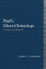 Paul's Glory-Christology: Tradition and Rhetoric