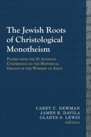 The Jewish Roots of Christological Monotheism: Papers from the St Andrews Conference on the Historical Origins of the Worship of Jesus