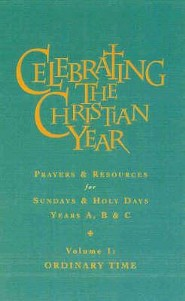 Celebrating the Christian Year - Volume 1: Ordinary Time: Prayers and Resources for Sundays and Holy Days