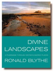 Divine Landscapes: A Pilgrimage Through Britain's Sacred Places  -     By: Ronald Blythe     Illustrated By: Edwin Smith