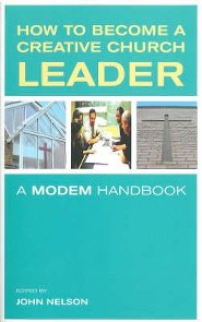 How to Become a Creative Church Leader: A MODEM Handbook  -     Edited By: John Nelson