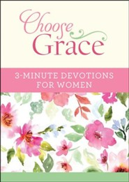 Choose Grace: 3-Minute Devotions for Women: