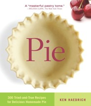Pie: 300 Tried-and-True Recipes for Delicious Homemade Pie  -     By: Ken Haedrich