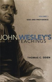 John Wesley's Teachings, Vol. 1: God and Providence