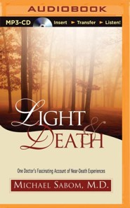 Light & Death: One Doctor's Fascinating Account of Near-Death Experiences - unabridged audio book on MP3-CD  -     By: Michael Sabom M.D.