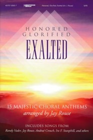 Honored, Glorified, Exalted (Choral Book)