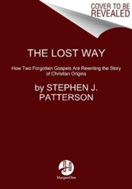 The Lost Way: How Two Forgotten Gospels Are Rewriting the Story of Christian Origins  -     By: Stephen J. Patterson